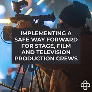 Implementing a Safe Way Forward for Stage, Film and TV Production