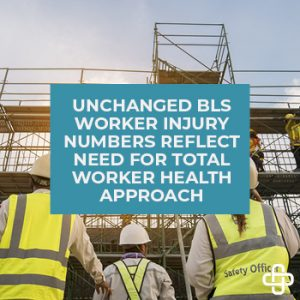 Unchanged BLS Worker Injury Numbers Reflect Need for Total Worker Health