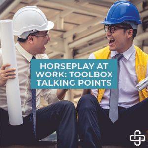 Horseplay at Work: Toolbox Talking Points