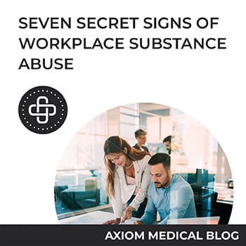 Seven Secret Signs Of Workplace Substance Abuse