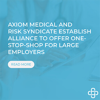 Axiom Medical and Risk Syndicate Establish Alliance to Offer One-Stop-Shop for Large Employers