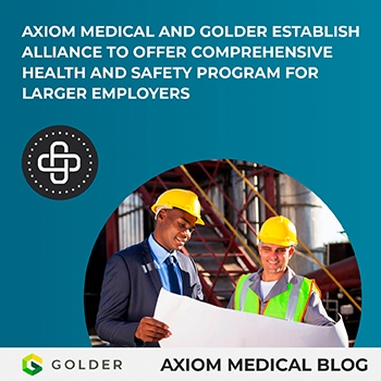Axiom Medical and Golder establish alliance to offer comprehensive health and safety program for large employers