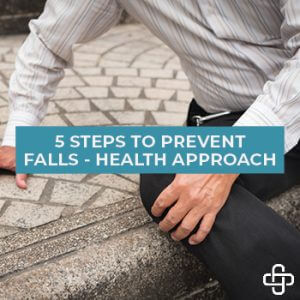 5 Steps to Preventing Falls – Health Approach