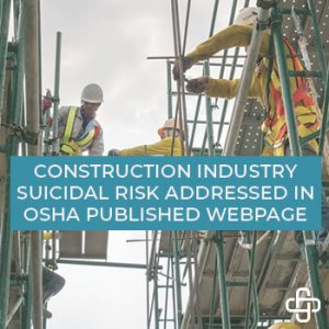 Construction Industry Suicidal Risk Addressed in OSHA Published Webpage